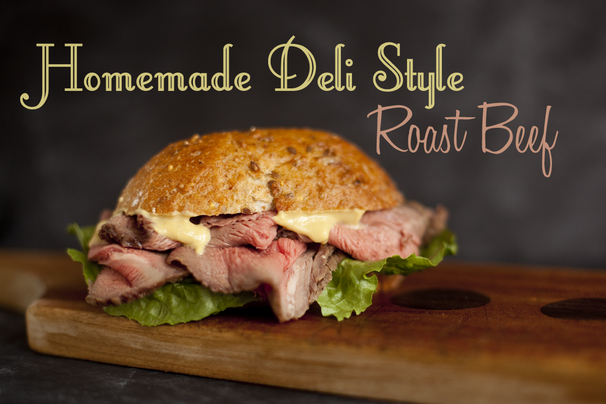 Homemade Roast Beef Deli Recipe
