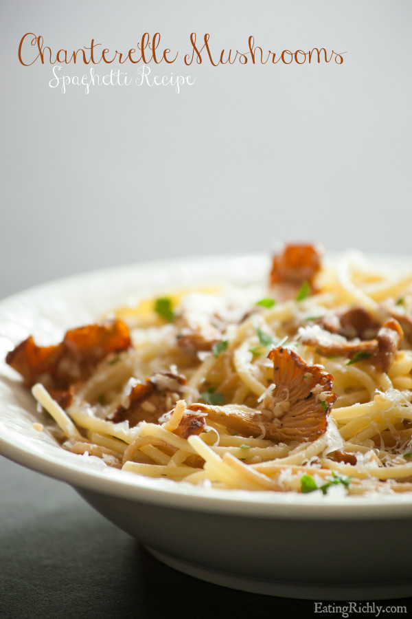 Easy recipe for Chanterelles Mushrooms. Just Chanterelles, pasta, butter, parmesan and parsley.   EatingRichly.com