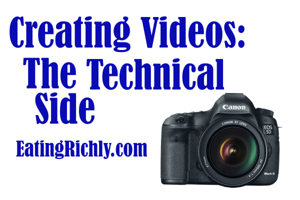 How to make videos - technical tips including cameras, audio, lighting, and editing - EatingRichly.com