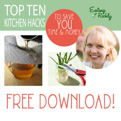 Free download of our top ten kitchen hacks to save YOU time & money from EatingRichly.com